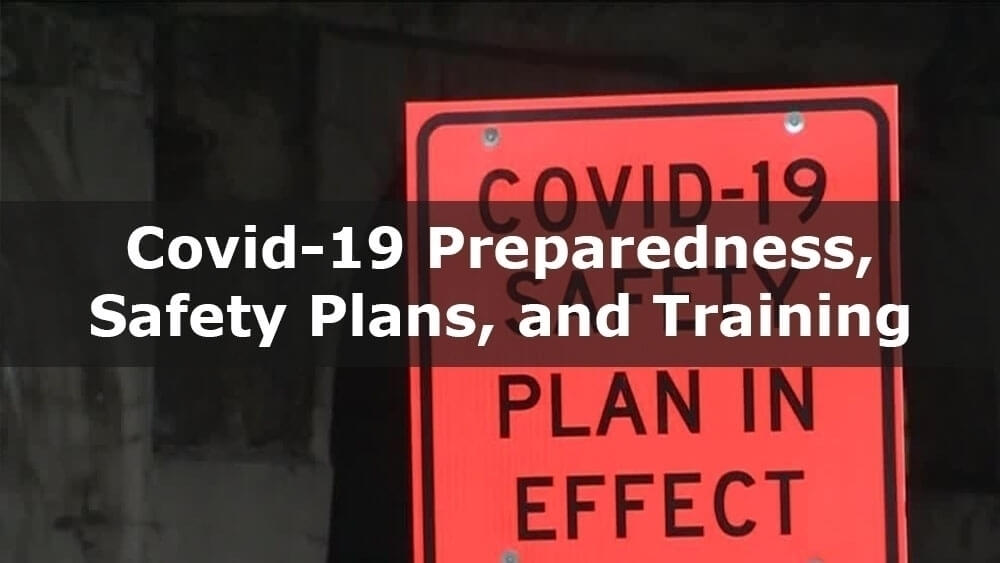 Covid-19 Preparedness, Safety plans, covid-19 training, covid 19 safety plans