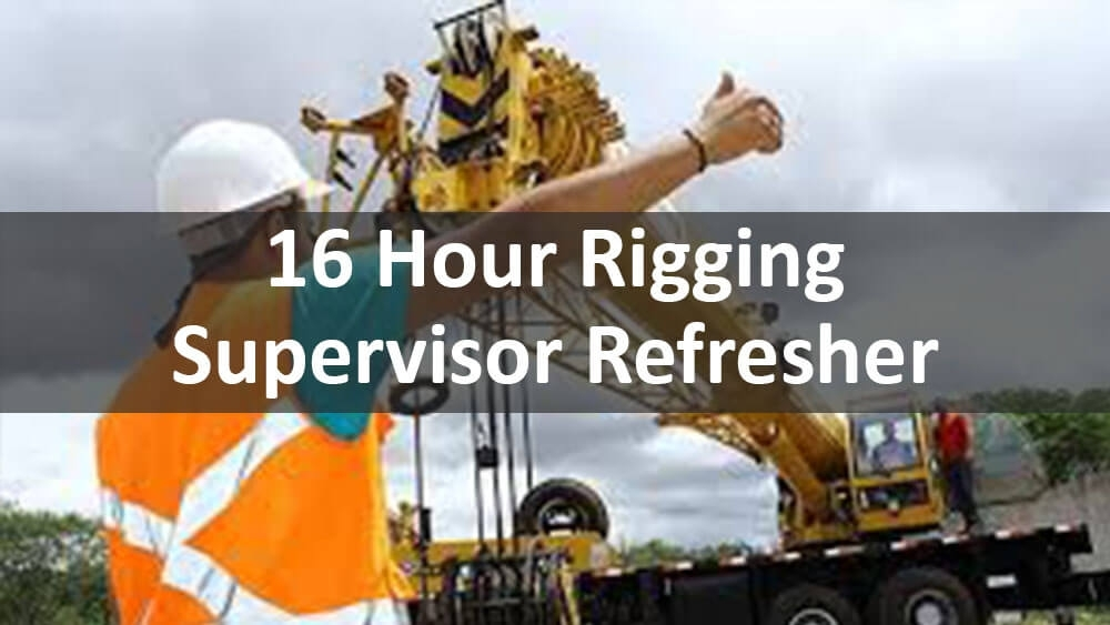 16 Hour rigging supervisor refresher, rigging, cranes and rigging, construction safety