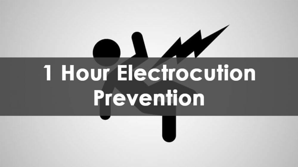 1 hour electrocution prevention, electrocution prevention, electrocution prevention training, electrocution prevention osha, how to prevent electrocution in the workplace