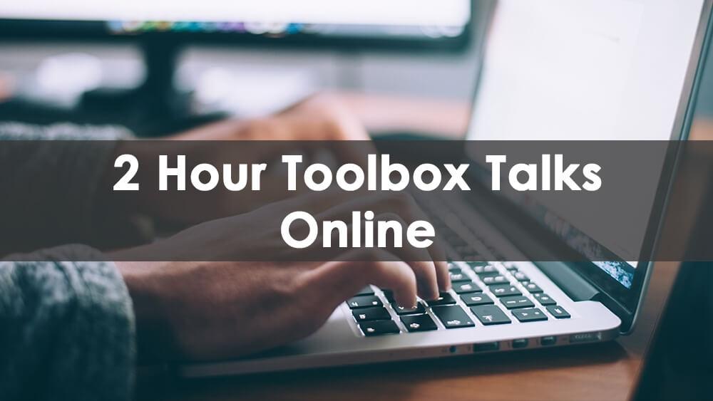 2 Hour Toolbox Talks (Online)