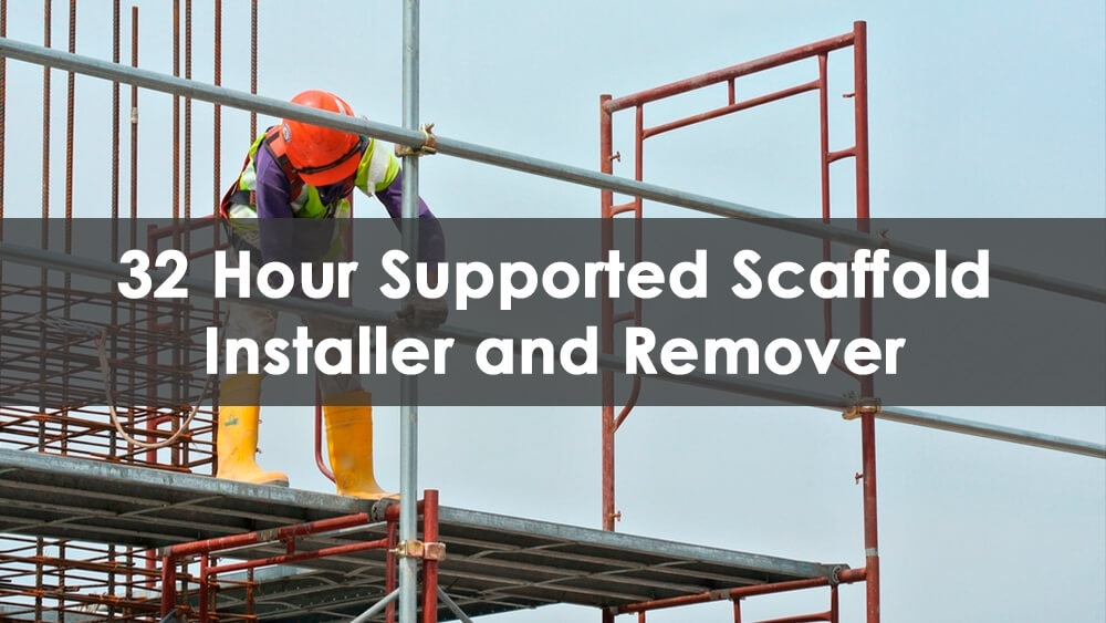 32 Hour Supported Scaffold Installer and Remover