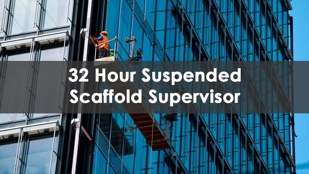 32 Hour Suspended Scaffold Supervisor